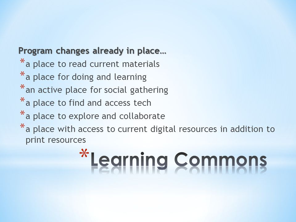 Program changes already in place… *a*a place to read current materials *a*a place for doing and learning *a*a n active place for social gathering *a*a place to find and access tech *a*a place to explore and collaborate *a*a place with access to current digital resources in addition to print resources