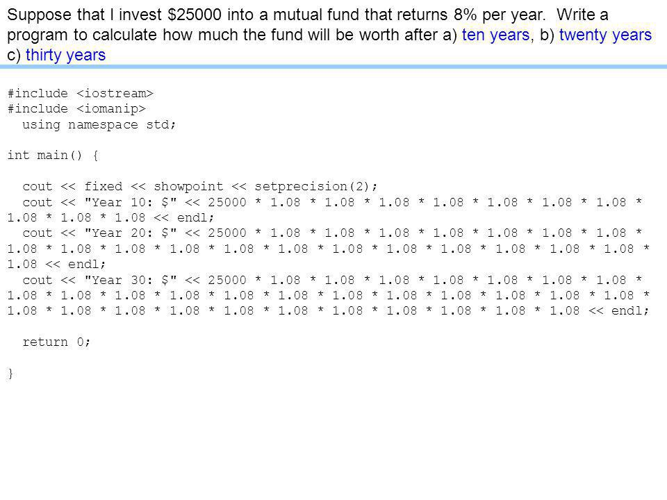 Suppose that I invest $25000 into a mutual fund that returns 8% per year.