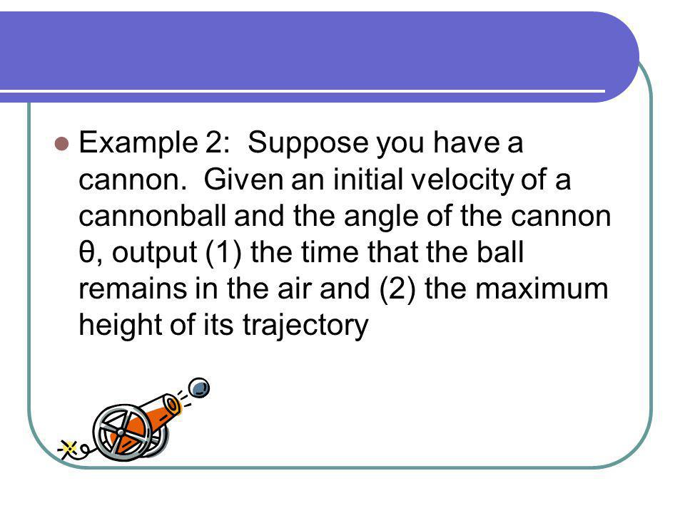 Example 2: Suppose you have a cannon.
