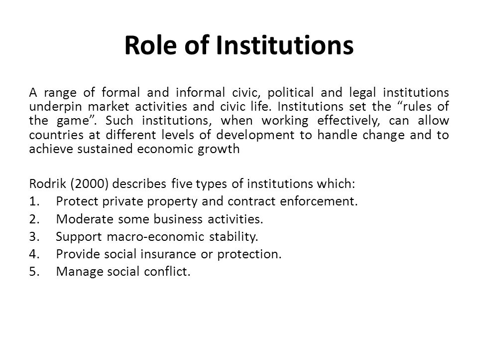 Role of Institutions A range of formal and informal civic, political and legal institutions underpin market activities and civic life.