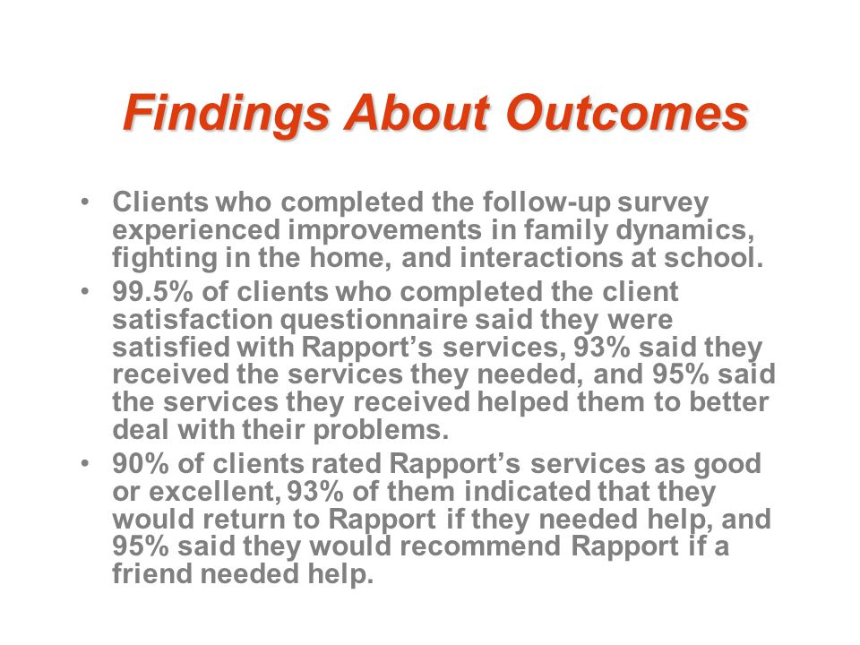 Findings About Outcomes Clients who completed the follow-up survey experienced improvements in family dynamics, fighting in the home, and interactions at school.