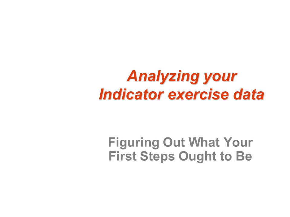 Analyzing your Indicator exercise data Figuring Out What Your First Steps Ought to Be