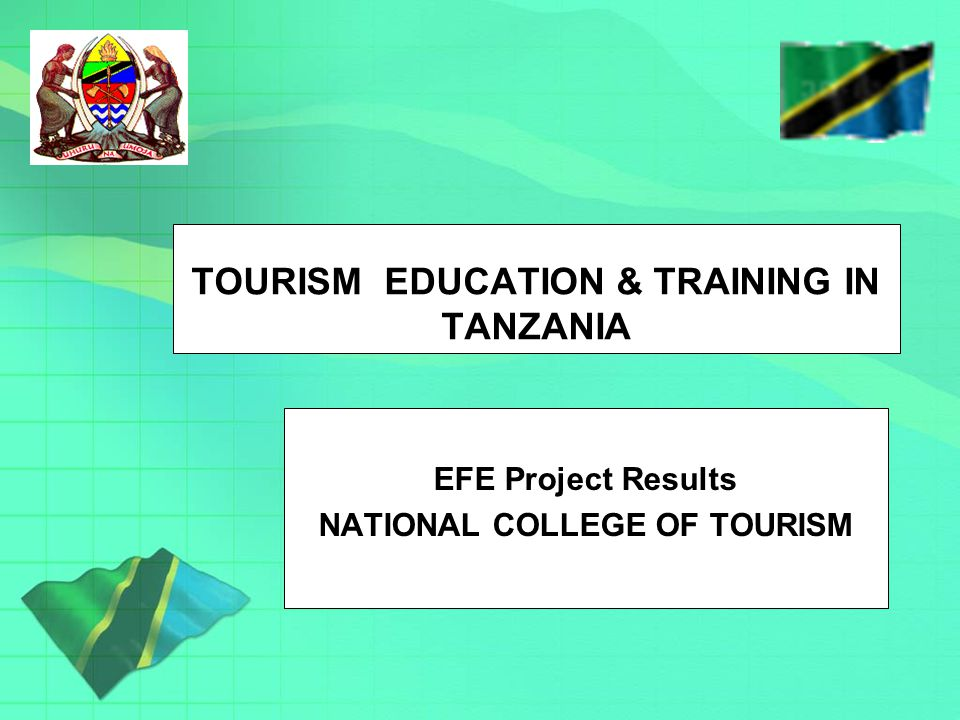 TOURISM EDUCATION & TRAINING IN TANZANIA EFE Project Results NATIONAL COLLEGE OF TOURISM