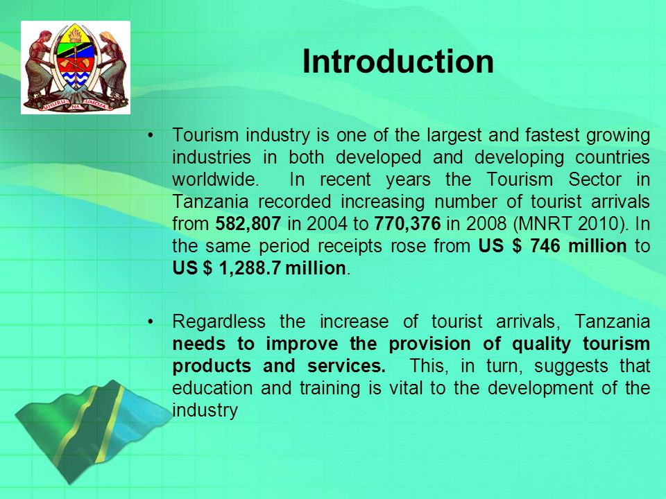 Introduction Tourism industry is one of the largest and fastest growing industries in both developed and developing countries worldwide.