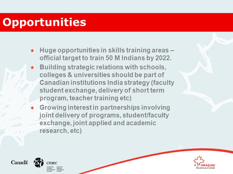 Opportunities Huge opportunities in skills training areas – official target to train 50 M Indians by 2022.