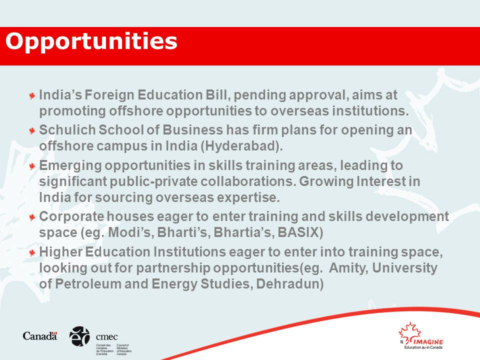 Opportunities India's Foreign Education Bill, pending approval, aims at promoting offshore opportunities to overseas institutions.