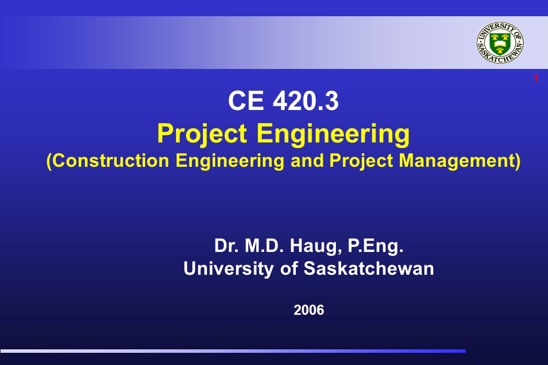 1 CE 420.3 Project Engineering (Construction Engineering and Project Management) Dr.