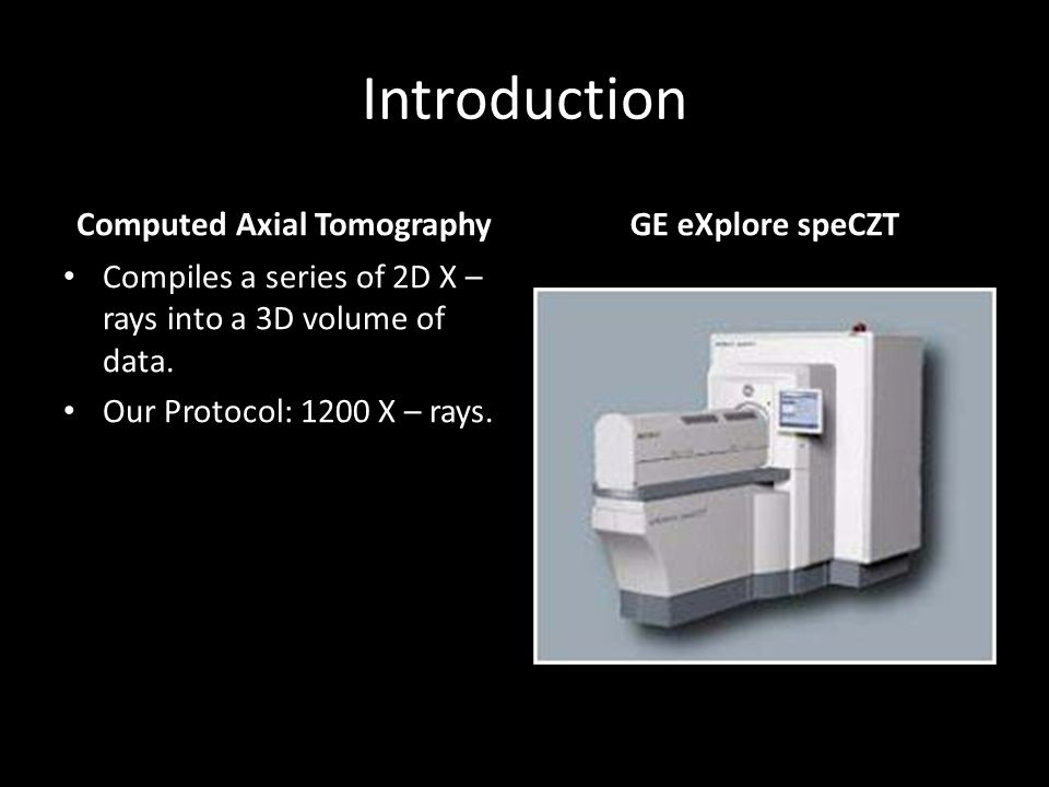 Introduction Computed Axial Tomography Compiles a series of 2D X – rays into a 3D volume of data.