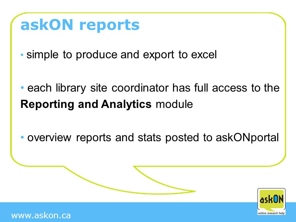 www.askon.ca askON reports simple to produce and export to excel each library site coordinator has full access to the Reporting and Analytics module overview reports and stats posted to askONportal