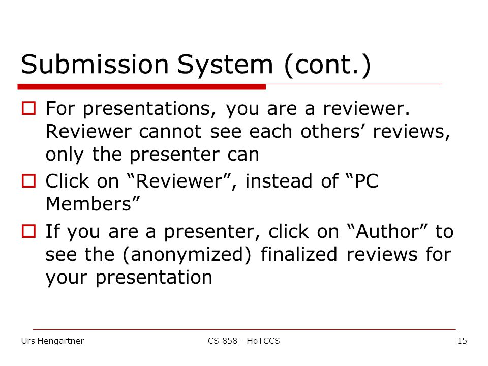 Urs Hengartner15CS 858 - HoTCCS Submission System (cont.)  For presentations, you are a reviewer.