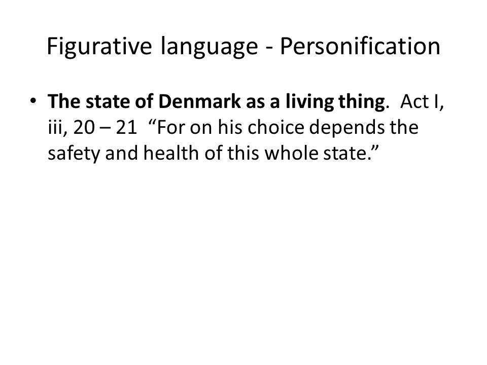 Figurative language - Personification The state of Denmark as a living thing.