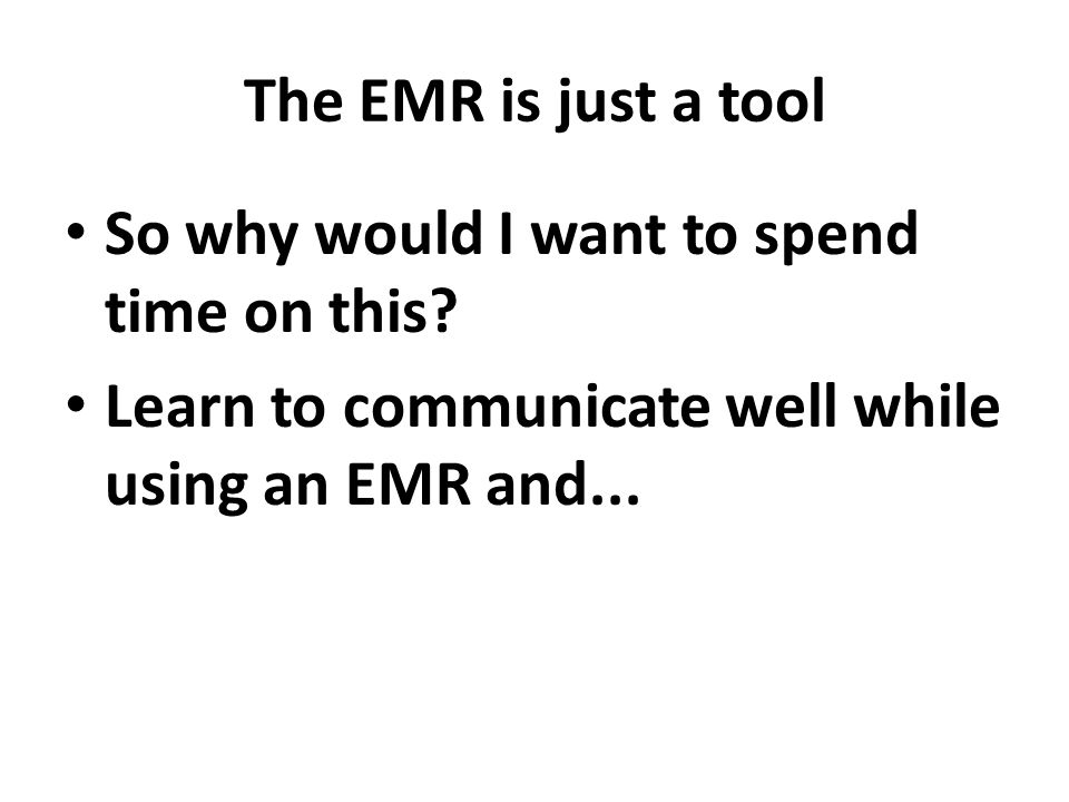 The EMR is just a tool So why would I want to spend time on this.