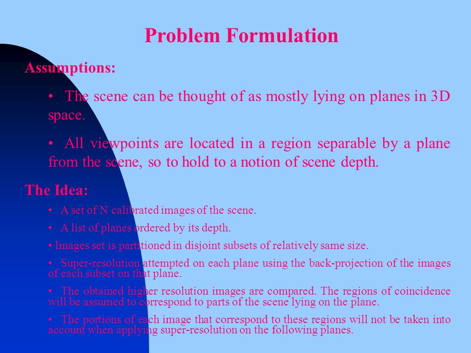 Problem Formulation Assumptions: The scene can be thought of as mostly lying on planes in 3D space.