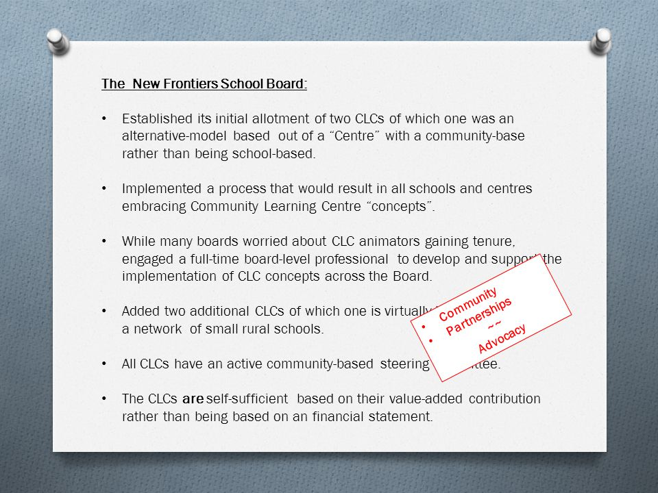 The New Frontiers School Board: Established its initial allotment of two CLCs of which one was an alternative-model based out of a Centre with a community-base rather than being school-based.