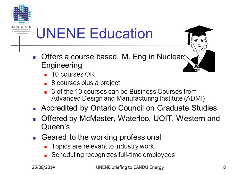 25/08/2014UNENE briefing to CANDU Energy8 UNENE Education Offers a course based M.
