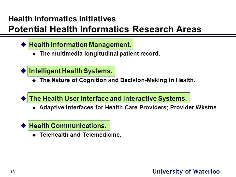 18 University of Waterloo Health Informatics Initiatives Potential Health Informatics Research Areas  Health Information Management.