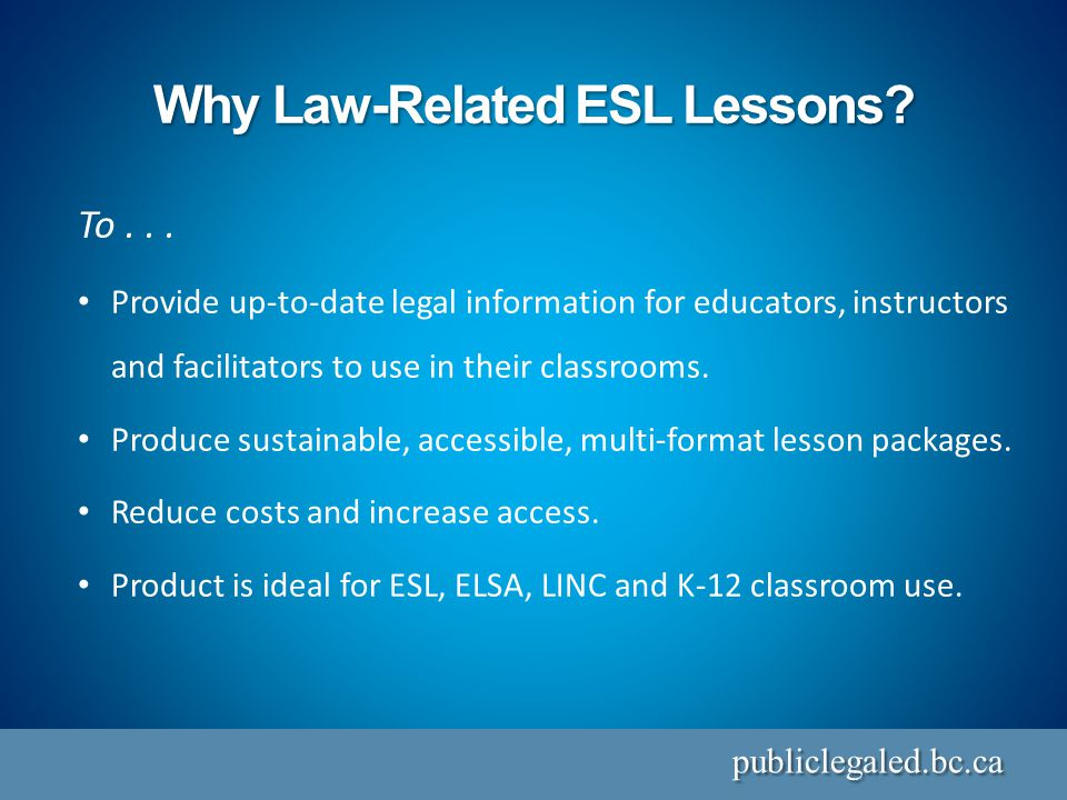 Why Law-Related ESL Lessons. publiclegaled.bc.ca To...