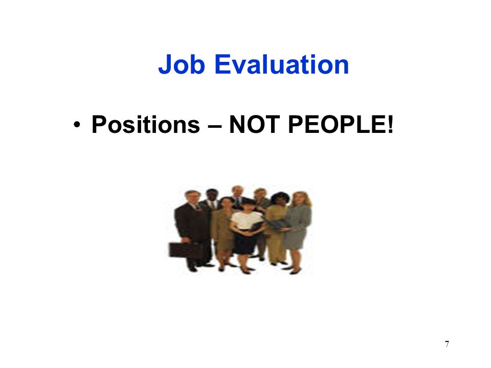 7 Job Evaluation Positions – NOT PEOPLE!