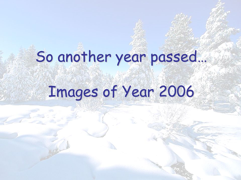 So another year passed… Images of Year 2006
