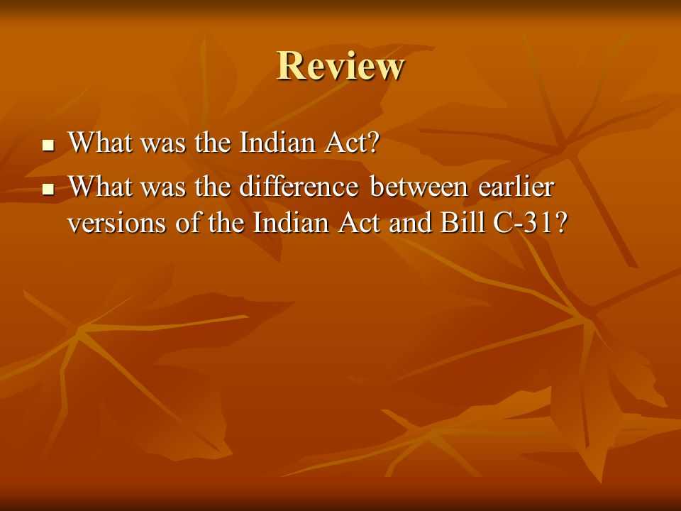 Review What was the Indian Act. What was the Indian Act.