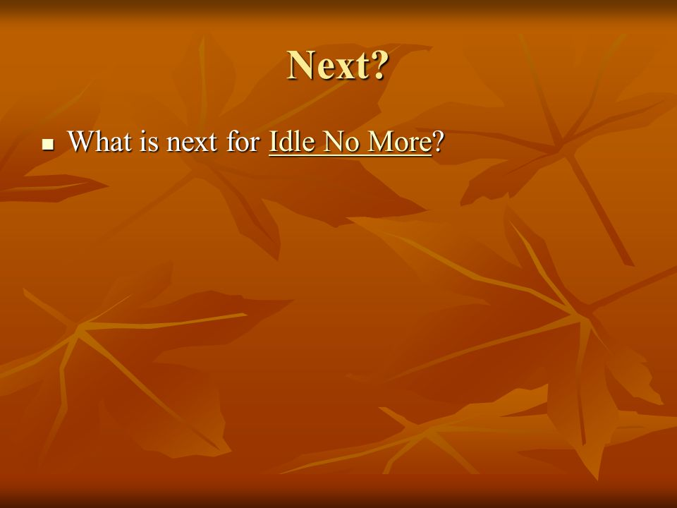 Next What is next for Idle No More What is next for Idle No More Idle No MoreIdle No More