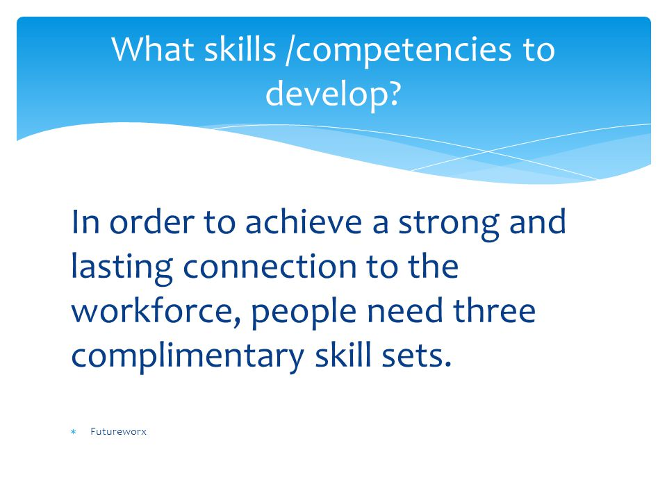 In order to achieve a strong and lasting connection to the workforce, people need three complimentary skill sets.