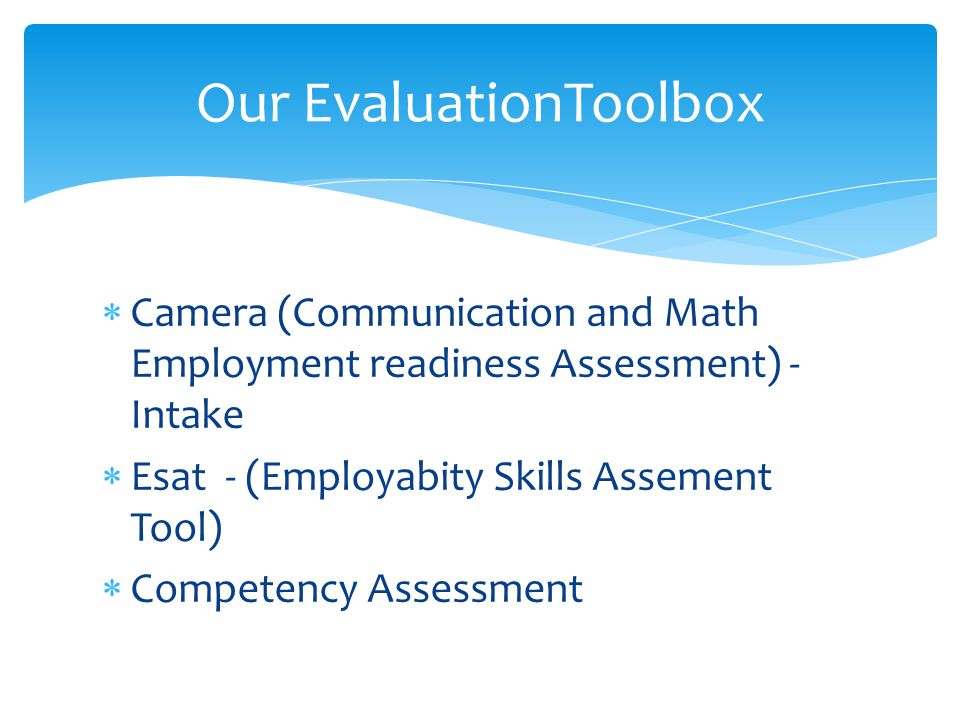  Camera (Communication and Math Employment readiness Assessment) - Intake  Esat - (Employabity Skills Assement Tool)  Competency Assessment Our EvaluationToolbox
