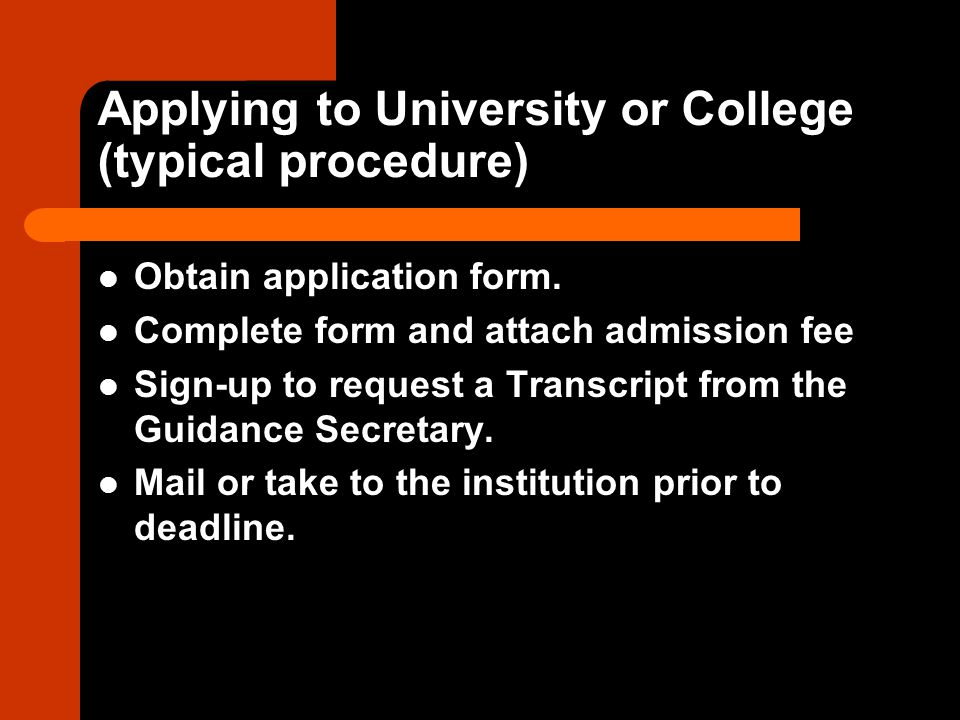 Applying to University or College (typical procedure) Obtain application form.
