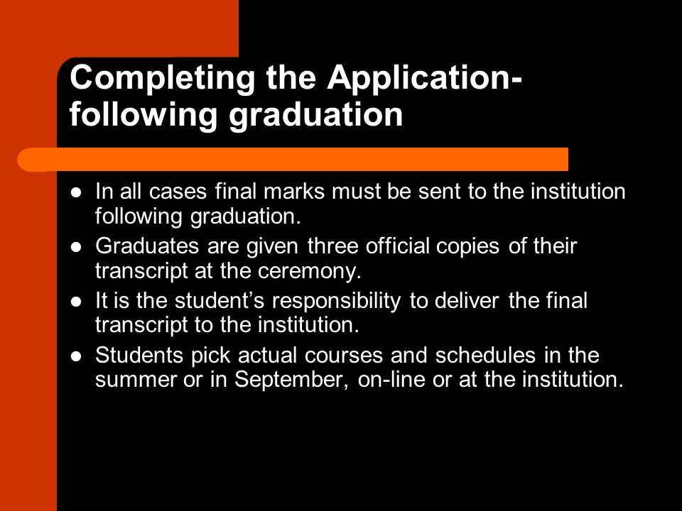 Completing the Application- following graduation In all cases final marks must be sent to the institution following graduation.