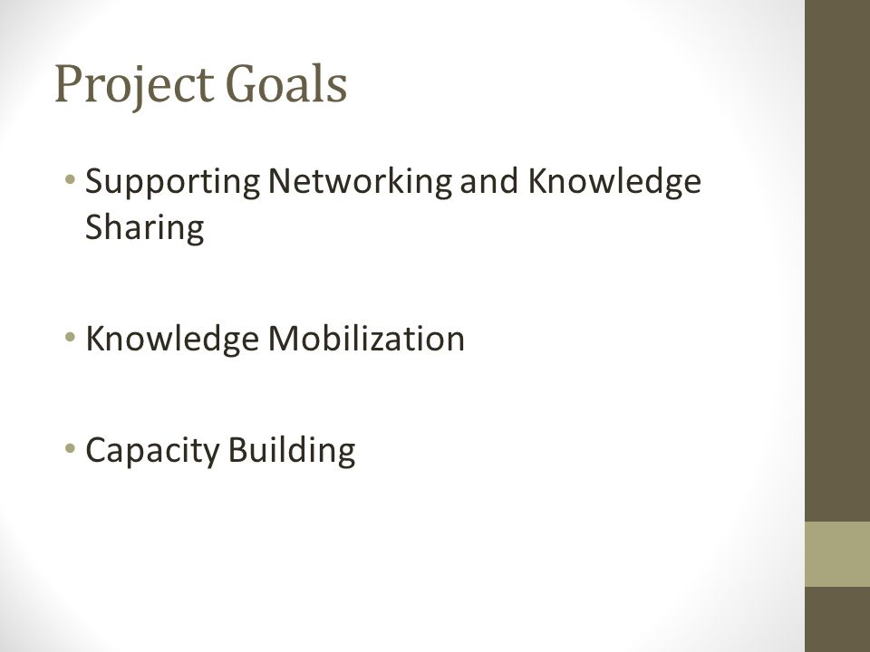 Project Goals Supporting Networking and Knowledge Sharing Knowledge Mobilization Capacity Building