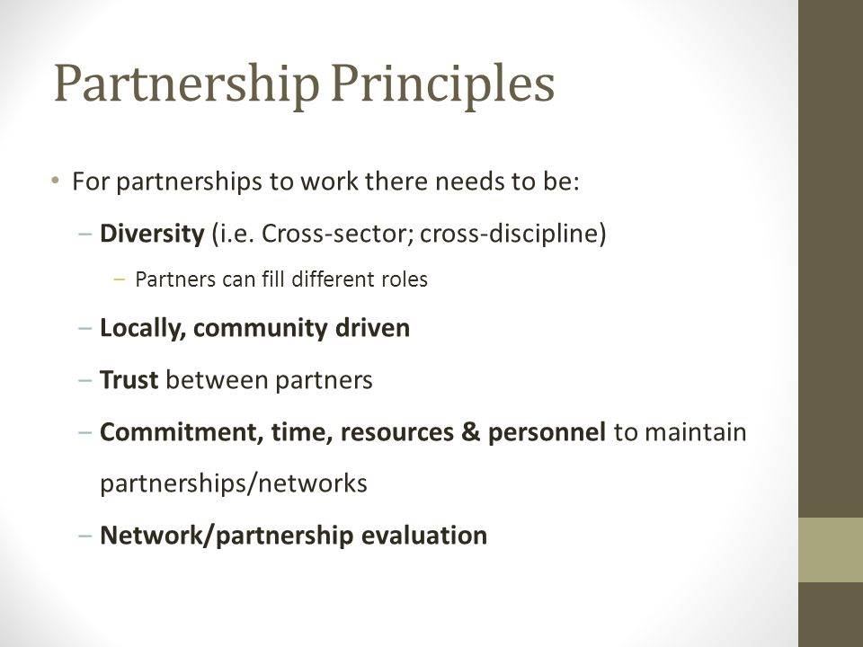 Partnership Principles For partnerships to work there needs to be: ‒Diversity (i.e.