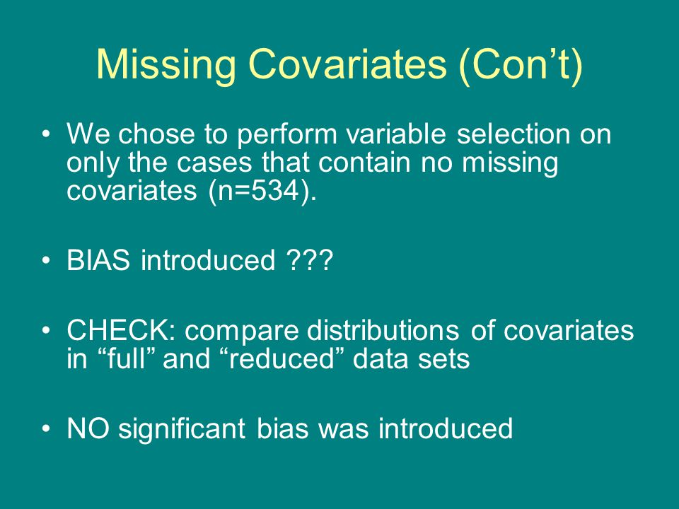 Missing Covariates (Con't) We chose to perform variable selection on only the cases that contain no missing covariates (n=534).