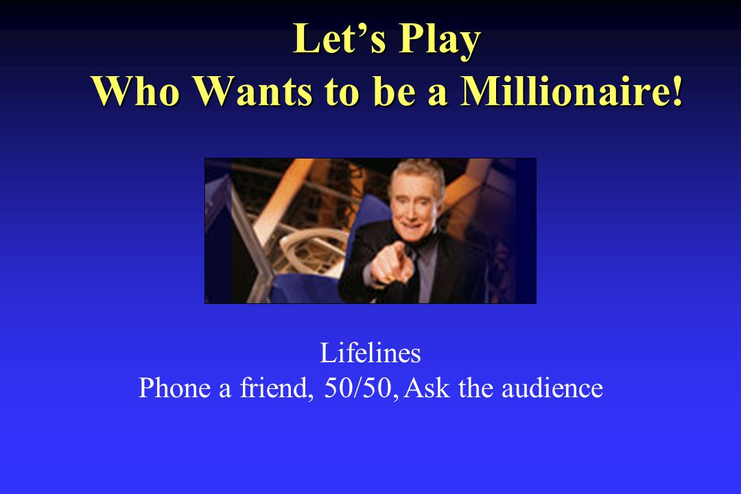 Let's Play Who Wants to be a Millionaire! Lifelines Phone a friend, 50/50, Ask the audience