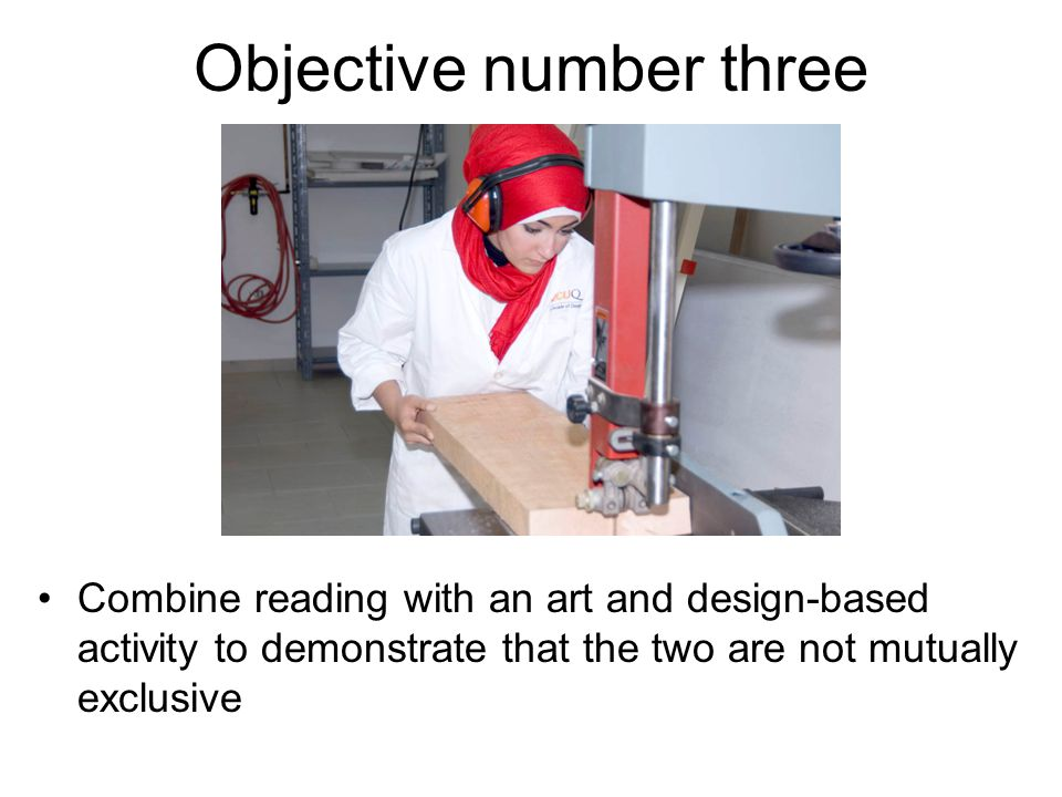 Objective number three Combine reading with an art and design-based activity to demonstrate that the two are not mutually exclusive