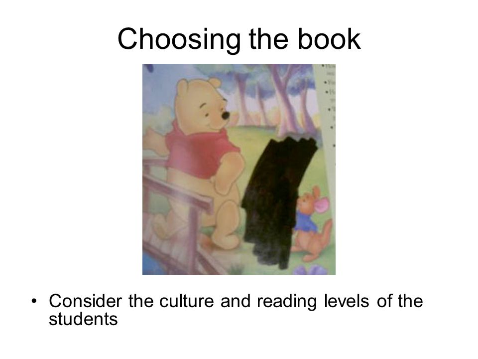 Choosing the book Consider the culture and reading levels of the students