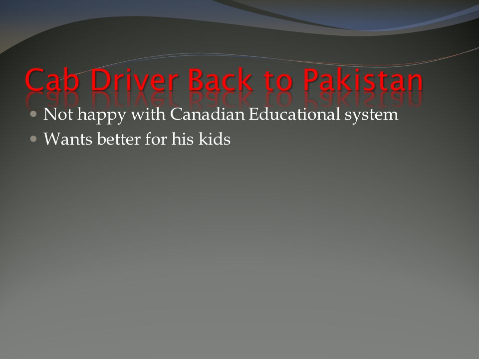 Not happy with Canadian Educational system Wants better for his kids