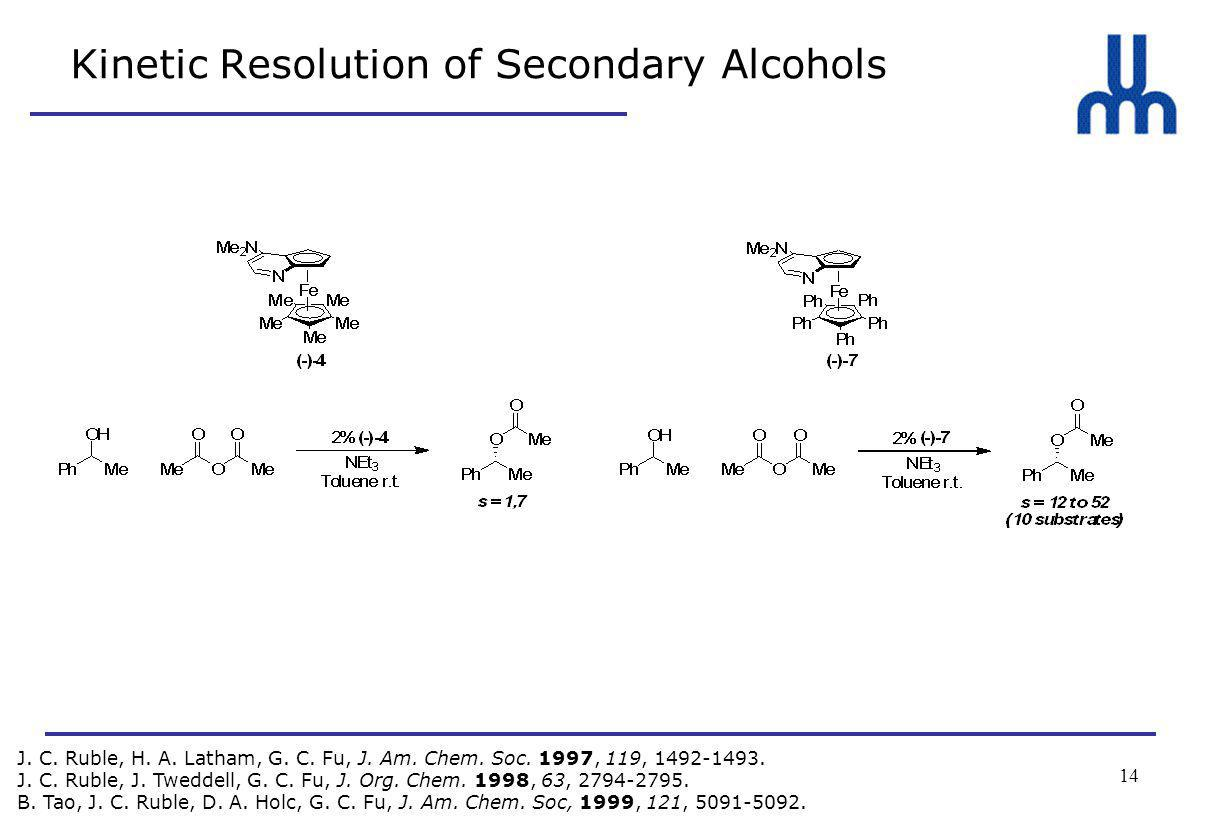 14 Kinetic Resolution of Secondary Alcohols J. C.