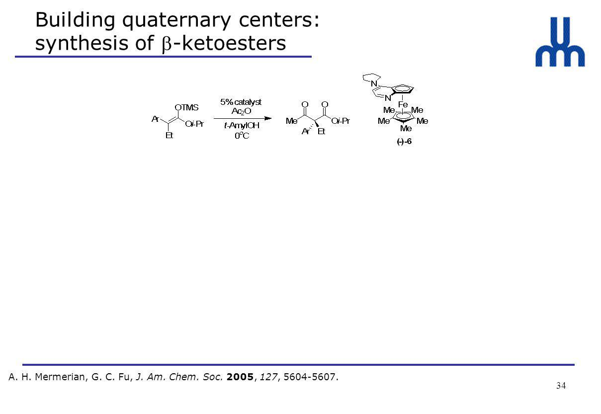 34 Building quaternary centers: synthesis of -ketoesters A.