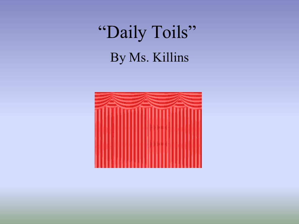 Daily Toils By Ms. Killins