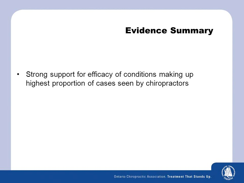 Evidence Summary Strong support for efficacy of conditions making up highest proportion of cases seen by chiropractors