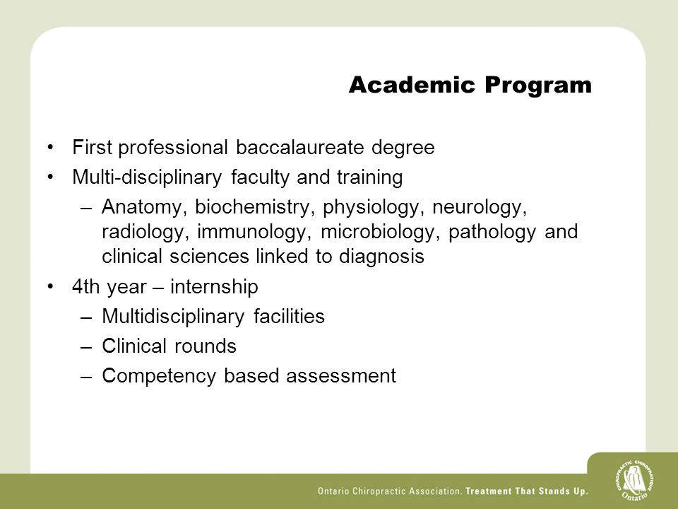 Academic Program First professional baccalaureate degree Multi-disciplinary faculty and training –Anatomy, biochemistry, physiology, neurology, radiology, immunology, microbiology, pathology and clinical sciences linked to diagnosis 4th year – internship –Multidisciplinary facilities –Clinical rounds –Competency based assessment