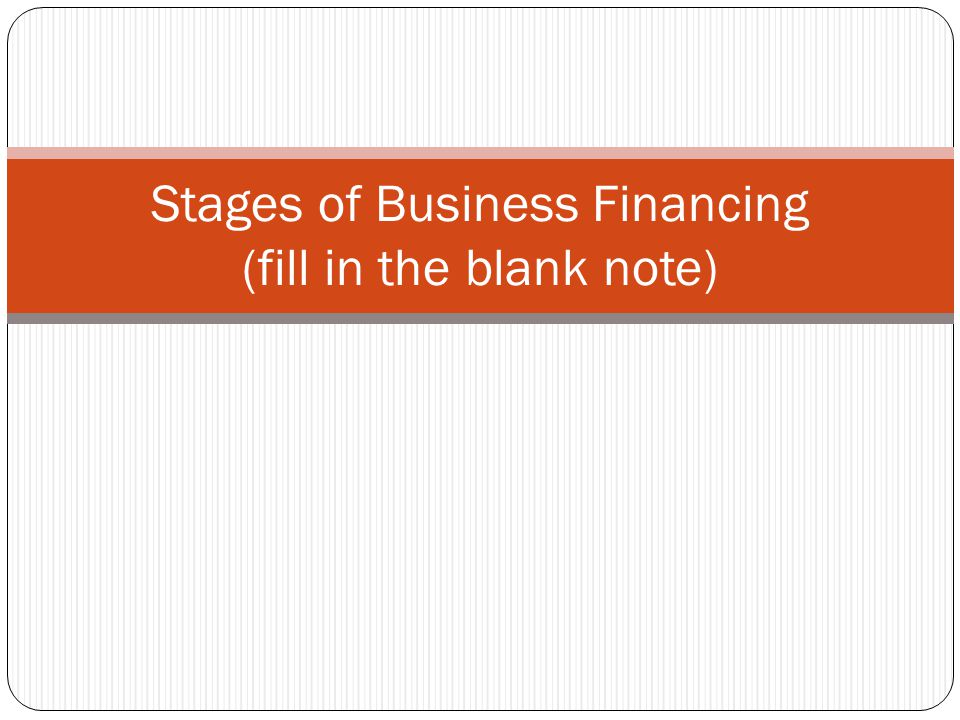 Stages of Business Financing (fill in the blank note)