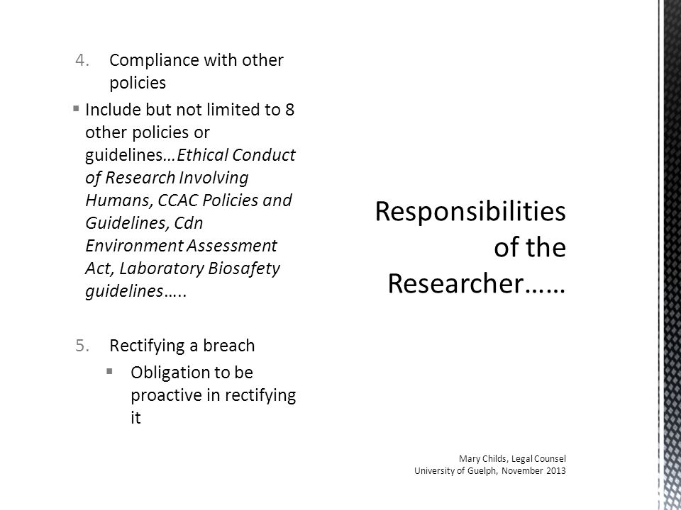 4.Compliance with other policies  Include but not limited to 8 other policies or guidelines…Ethical Conduct of Research Involving Humans, CCAC Policies and Guidelines, Cdn Environment Assessment Act, Laboratory Biosafety guidelines…..