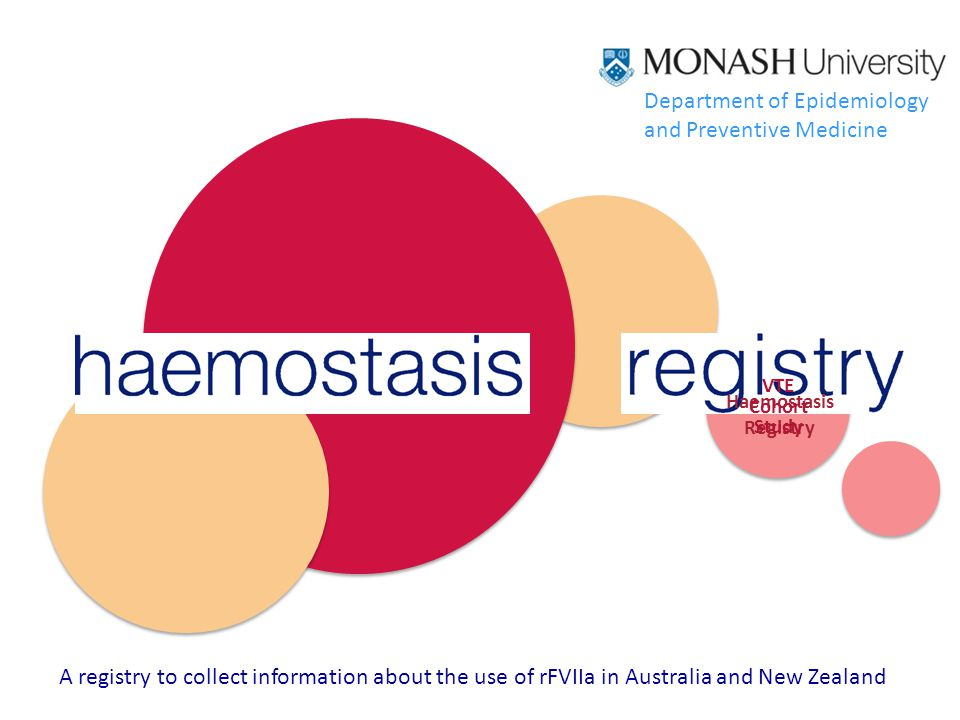 Haemostasis Registry VTE Cohort Study A registry to collect information about the use of rFVIIa in Australia and New Zealand Department of Epidemiology and Preventive Medicine