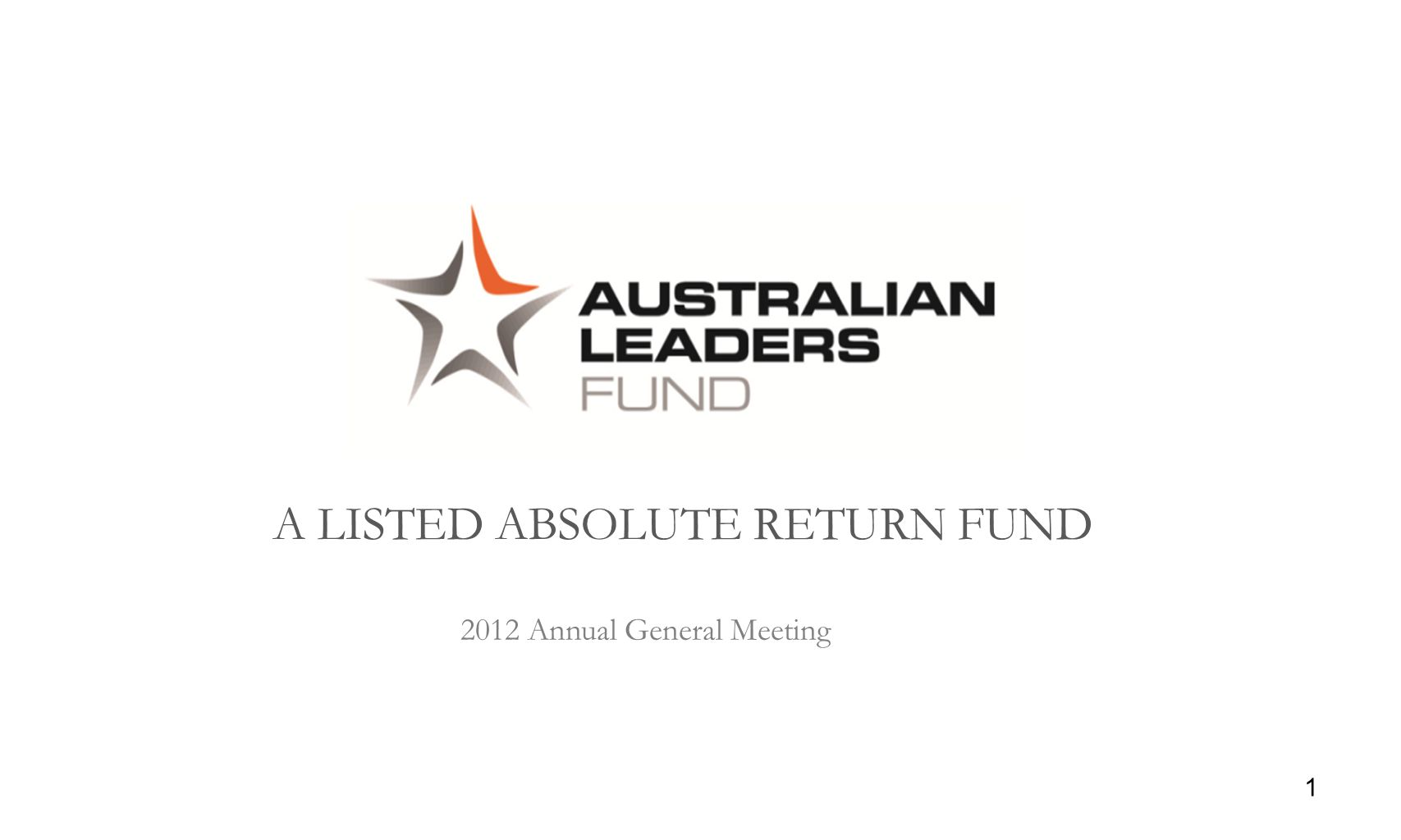 A LISTED ABSOLUTE RETURN FUND 1 2012 Annual General Meeting