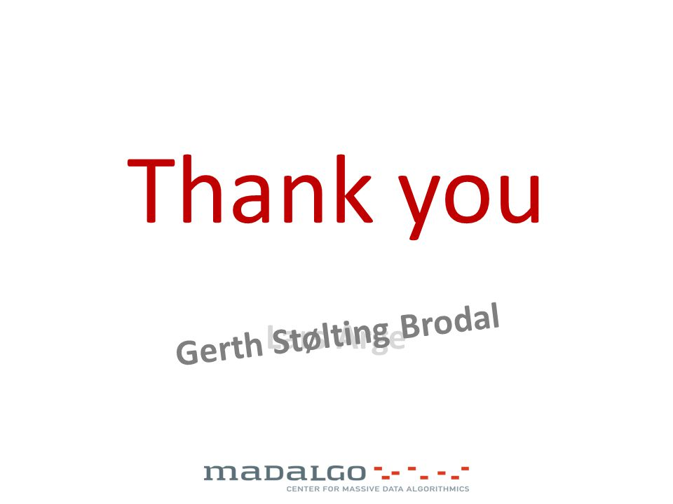 Lars Arge Gerth Stølting Brodal Thank you