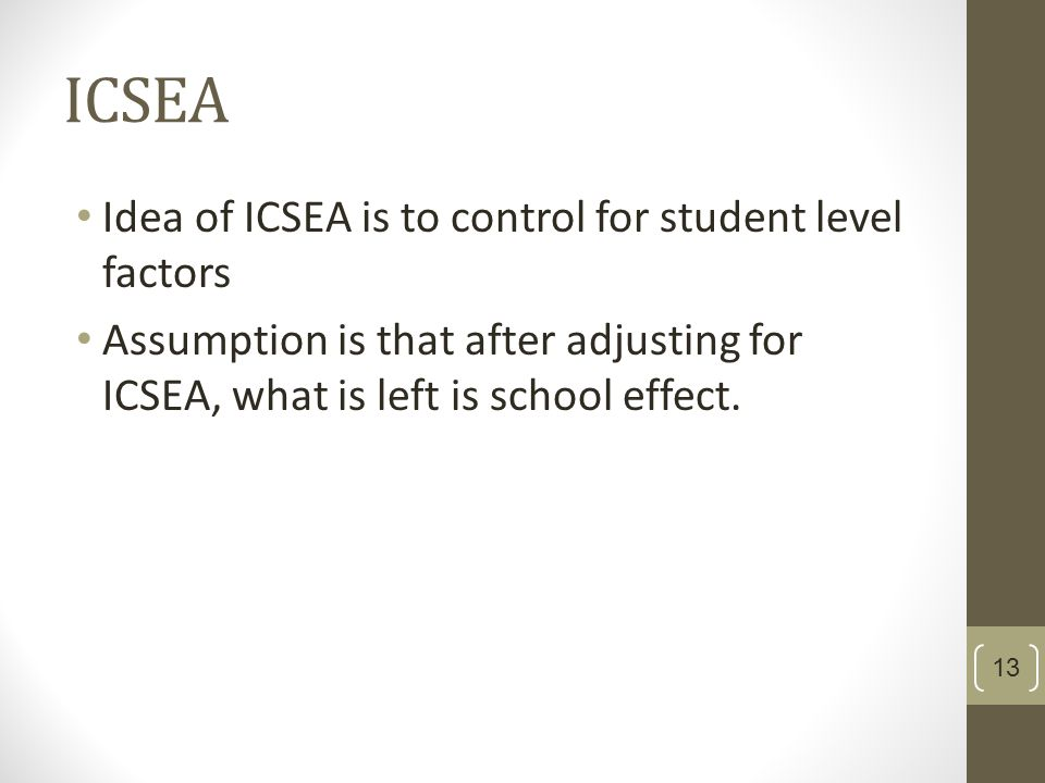 ICSEA Idea of ICSEA is to control for student level factors Assumption is that after adjusting for ICSEA, what is left is school effect.