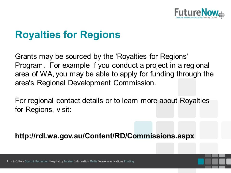 Royalties for Regions Grants may be sourced by the Royalties for Regions Program.