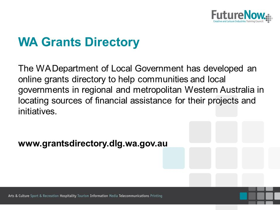 WA Grants Directory The WA Department of Local Government has developed an online grants directory to help communities and local governments in regional and metropolitan Western Australia in locating sources of financial assistance for their projects and initiatives.