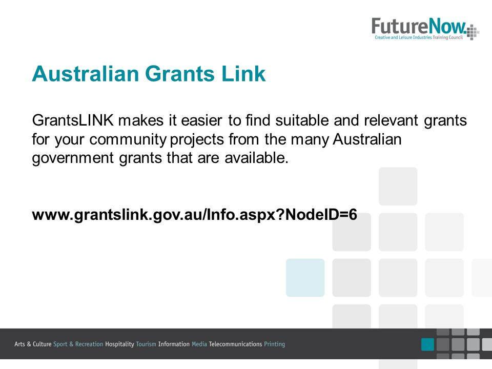 Australian Grants Link GrantsLINK makes it easier to find suitable and relevant grants for your community projects from the many Australian government grants that are available.
